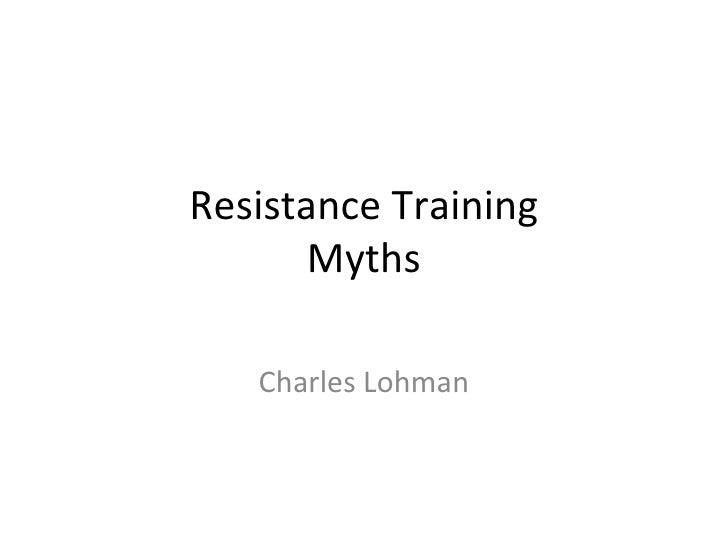 Resistance Training Myths Charles Lohman
