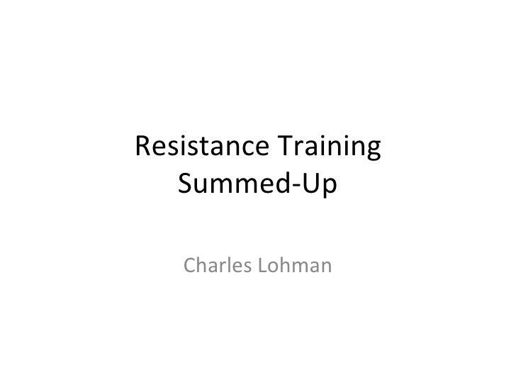 Resistance Training Summed-Up Charles Lohman