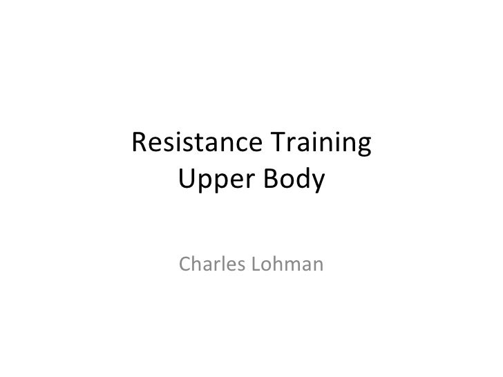 Resistance Training Upper Body Charles Lohman