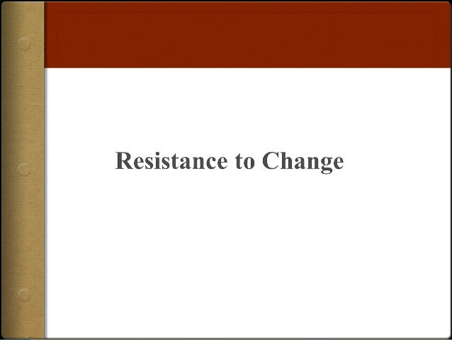 Images of Managing Change Images  Perspective on Resistance to Change  Director  Resistance signifies that not everyone is...