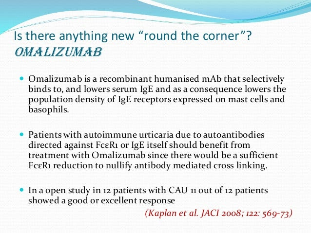  In an RDBPCT in 20 patients with unselected treatment  resistant CU, all patients allocated to Omalizumab(given every 2-...