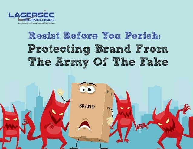 Manufacturer of Anti-Counterfeiting Packaging Solutions Resist Before You Perish: Protecting Brand From The Army Of The Fa...