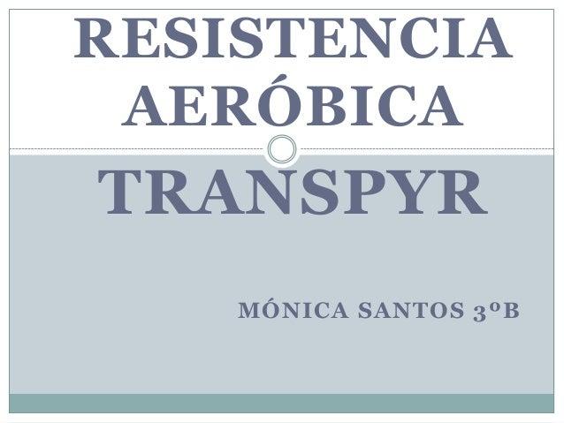 RESISTENCIA AERÓBICA  TRANSPYR MÓNICA SANTOS 3ºB