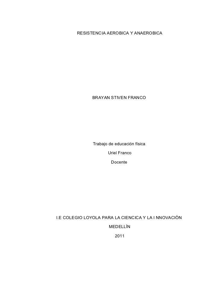 RESISTENCIA AEROBICA Y ANAEROBICA              BRAYAN STIVEN FRANCO               Trabajo de educación física             ...