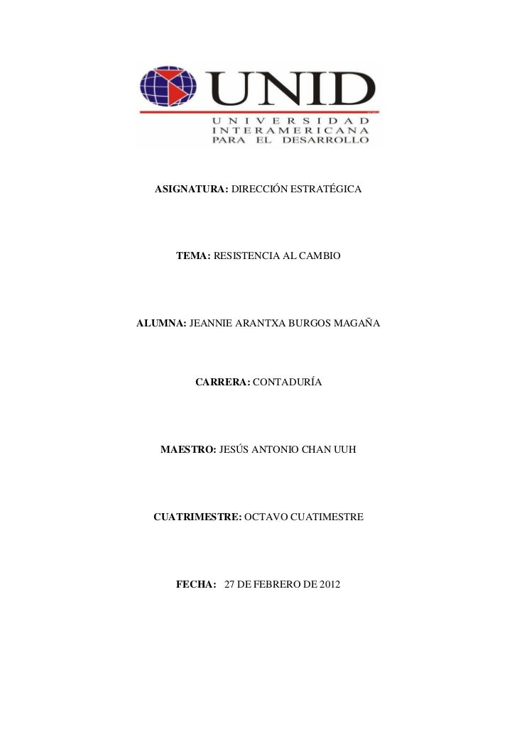 ASIGNATURA: DIRECCIÓN ESTRATÉGICA      TEMA: RESISTENCIA AL CAMBIOALUMNA: JEANNIE ARANTXA BURGOS MAGAÑA         CARRERA: C...