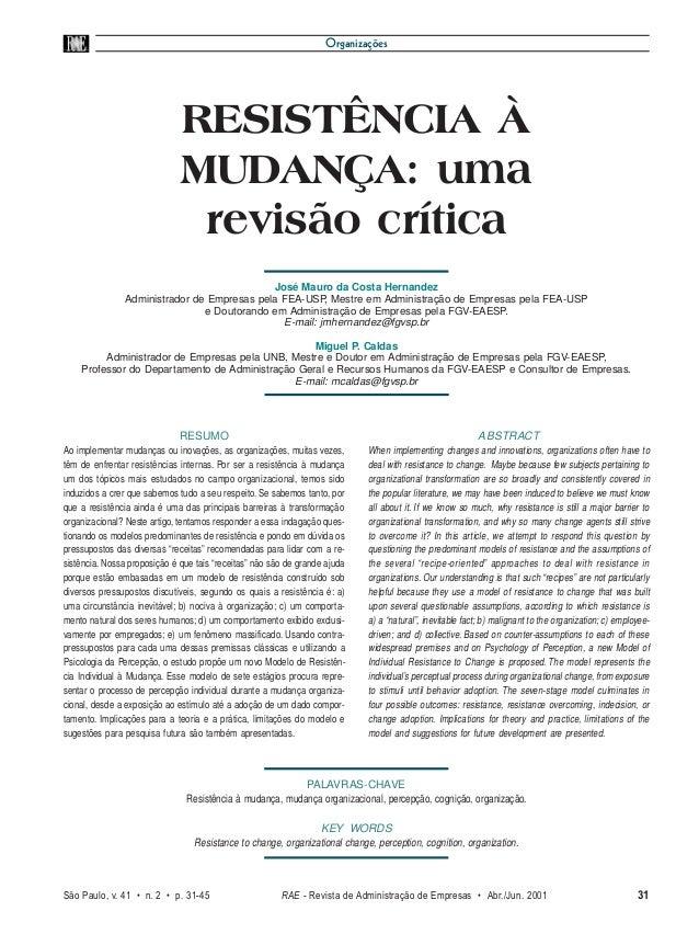 Organizações  Resistência à mudança: uma revisão crítica  RESISTÊNCIA À  MUDANÇA: uma  revisão crítica  ABSTRACT  When imp...
