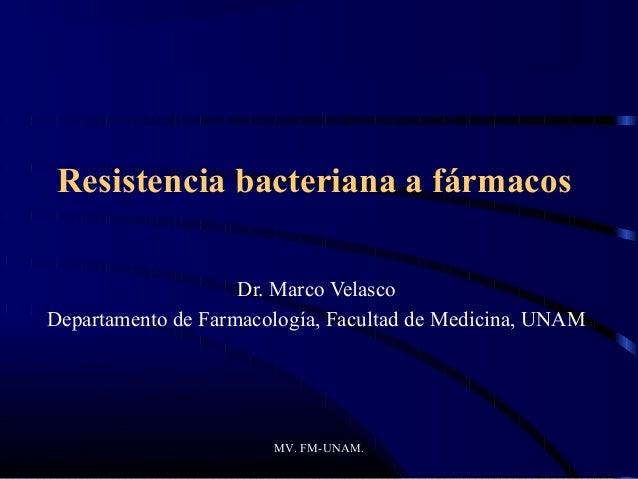 Resistencia bacteriana a fármacos                    Dr. Marco VelascoDepartamento de Farmacología, Facultad de Medicina, ...