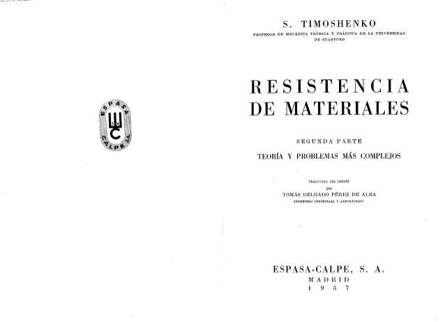 S.  TIMOSHENKO  PROFESOR m:  MECÁNICA TEÓRÏCA y PRÁCTICA DE LA UNIVERSIDAD DE STANBÜRD  RESISTENCIA DE MATERIALES  SEGUNDA...