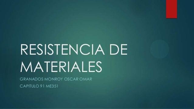 RESISTENCIA DE MATERIALES GRANADOS MONROY OSCAR OMAR CAPITULO 91 ME351