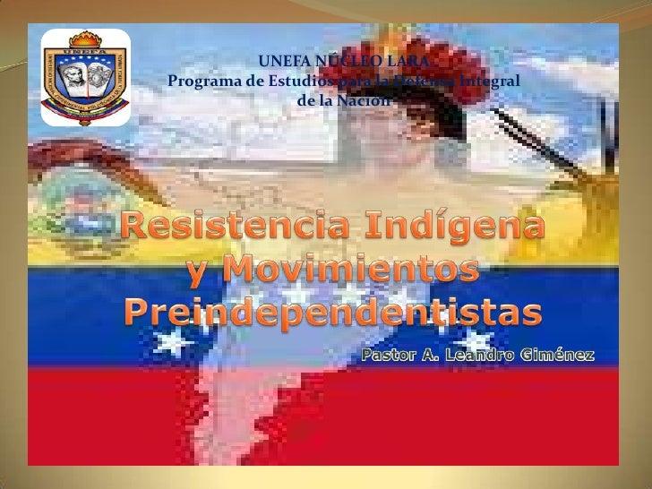 UNEFA NÚCLEO LARA<br />Programa de Estudios para la Defensa Integral <br />de la Nación<br />Resistencia Indígena y Movimi...