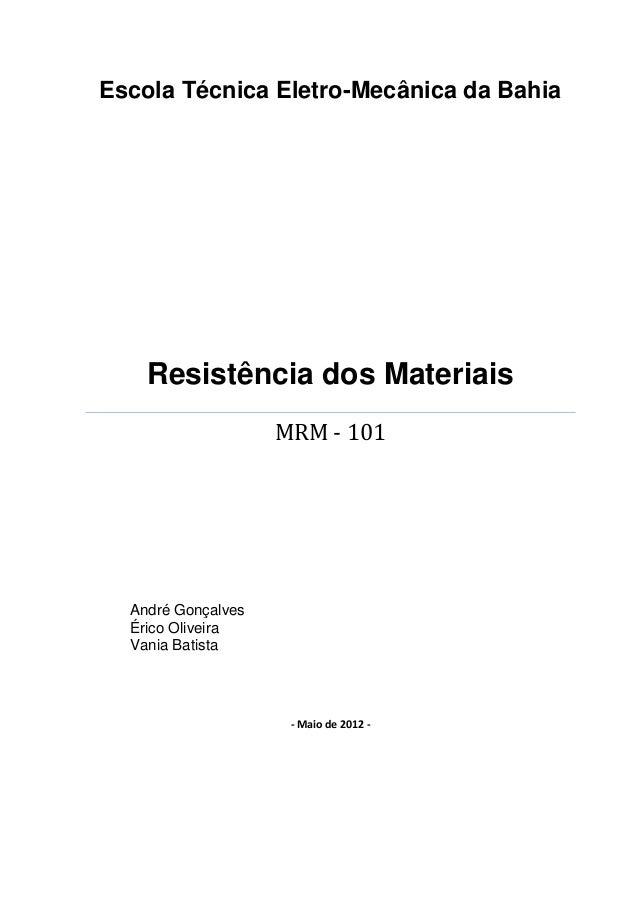 Escola Técnica Eletro-Mecânica da Bahia Resistência dos Materiais MRM - 101 André Gonçalves Érico Oliveira Vania Batista -...
