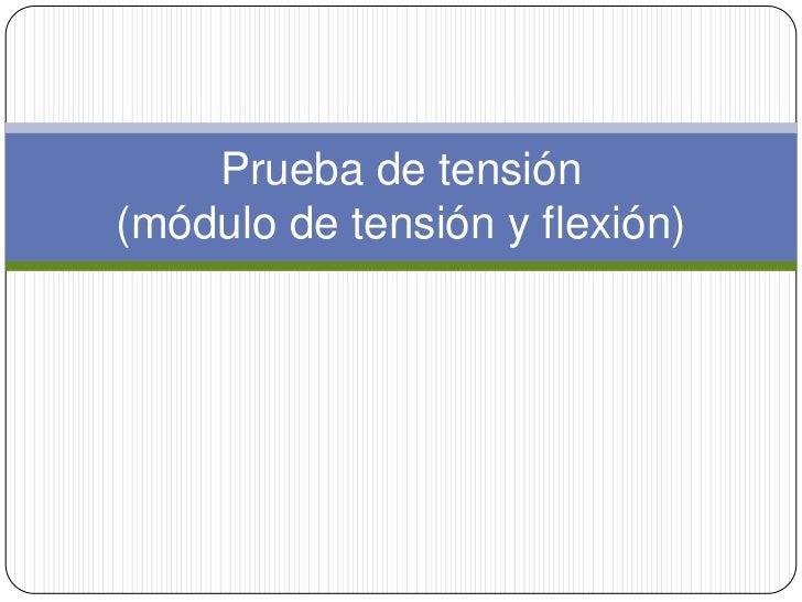 Prueba de tensión(módulo de tensión y flexión)