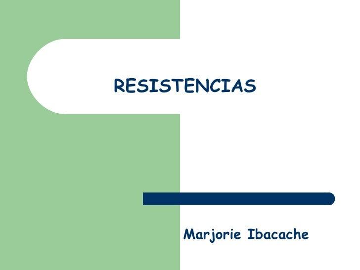 RESISTENCIAS  Marjorie Ibacache