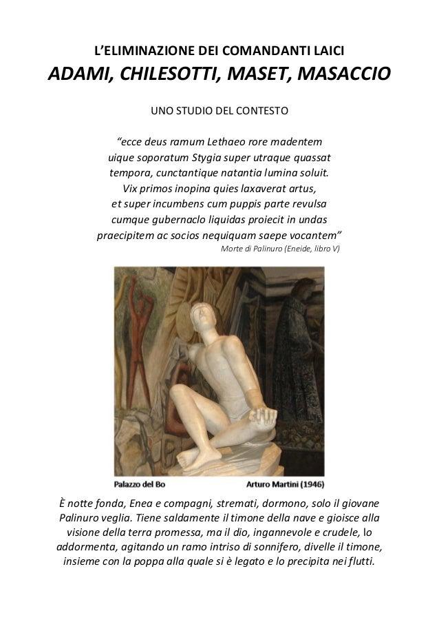 """L'ELIMINAZIONE DEI COMANDANTI LAICI ADAMI, CHILESOTTI, MASET, MASACCIO UNO STUDIO DEL CONTESTO """"ecce deus ramum Lethaeo ro..."""