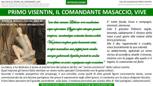 INTRODUZIONE Resistenza veneta, il cattocomunismo e la strage dei comandanti laici http://bit.ly/MASACCIO-PRIMO-VISENTINht...
