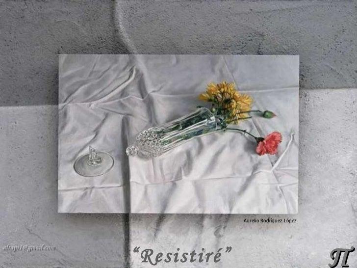 """Aurelio Rodríguez López""""Resistiré""""                             Π"""