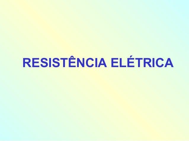 RESISTÊNCIA ELÉTRICA