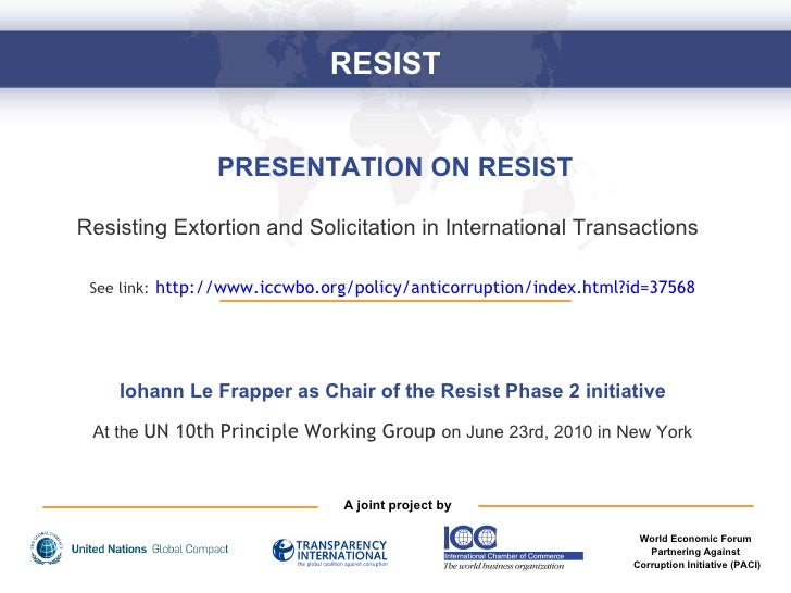 PRESENTATION ON RESIST Resisting Extortion and Solicitation in International Transactions   See link:   http://www.iccwbo....