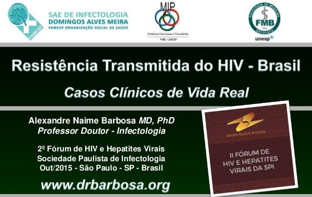 Alexandre Naime Barbosa MD, PhD Professor Doutor - Infectologia 2º Fórum de HIV e Hepatites Virais Sociedade Paulista de I...