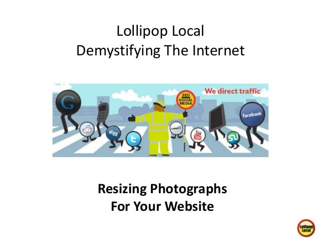 Resizing Photographs For Your Website Lollipop Local Demystifying The Internet