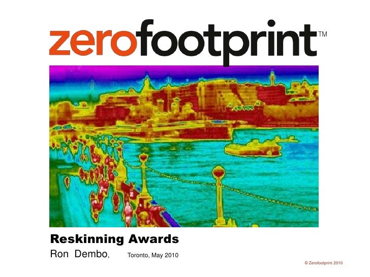 Reskinning Awards          <br />Ron  Dembo,         Toronto, May 2010<br />© Zerofootprint 2010<br />