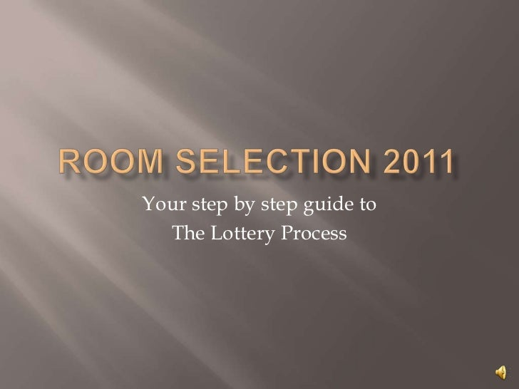 Room Selection 2011<br />Your step by step guide to <br />The Lottery Process<br />