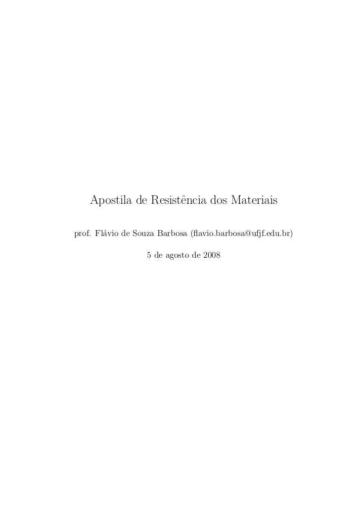 Apostila de Resistˆncia dos Materiais                      eprof. Fl´vio de Souza Barbosa (flavio.barbosa@ufjf.edu.br)     ...