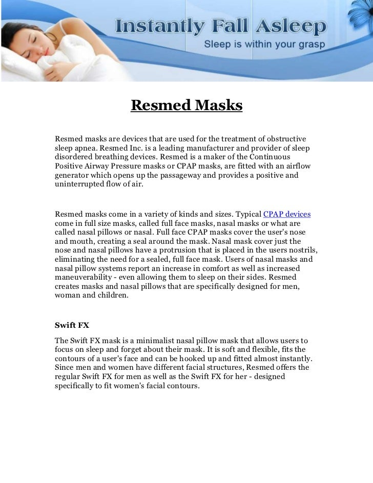 Resmed MasksResmed masks are devices that are used for the treatment of obstructivesleep apnea. Resmed Inc. is a leading m...
