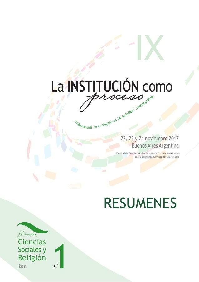 Ciencias Sociales y Religión Jornadas La INSTITUCIÓN como proceso Con figuraciones de lo religioso en las sociedades conte...