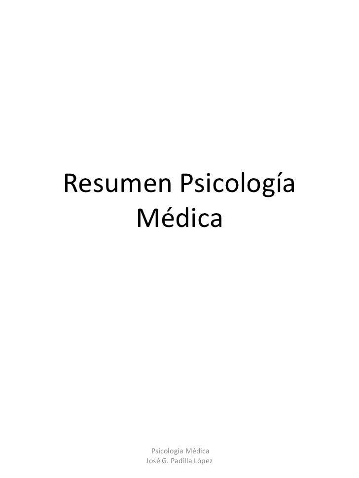 Resumen Psicología     Médica        Psicología Médica      José G. Padilla López