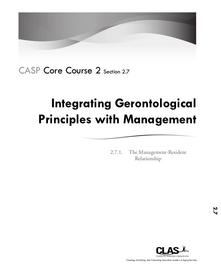 CASP Core Course 2 Section 2.7       Integrating Gerontological     Principles with Management                        2.7....