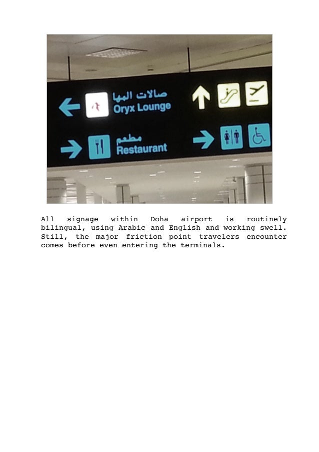 .. All signage within Doha airport is routinely bilingual,usingArabicandEnglishandworkingswell. Still, the...