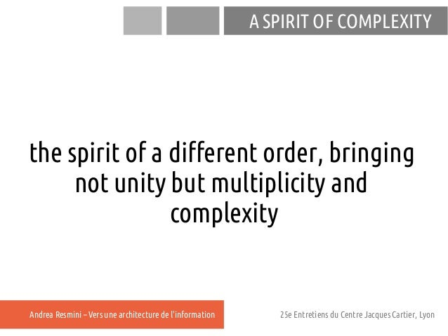 A SPIRIT OF COMPLEXITYthe spirit of a different order, bringing     not unity but multiplicity and                complexi...