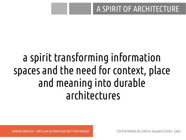 A SPIRIT OF ARCHITECTURE  a spirit transforming informationspaces and the need for context, place      and meaning into du...