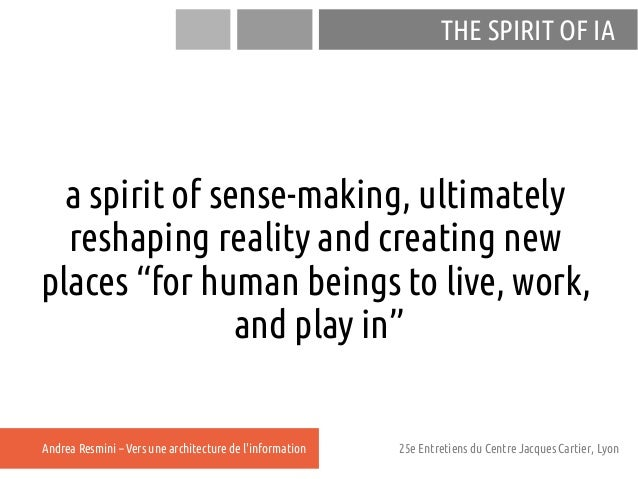 """THE SPIRIT OF IA  a spirit of sense-making, ultimately  reshaping reality and creating newplaces """"for human beings to live..."""