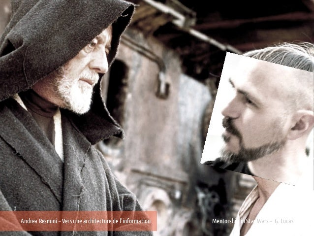 Andrea Resmini – Vers une architecture de linformation   Mentorship in Star Wars – G. Lucas