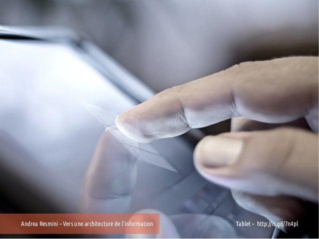 Andrea Resmini – Vers une architecture de linformation   Tablet – http://is.gd/7n4pl