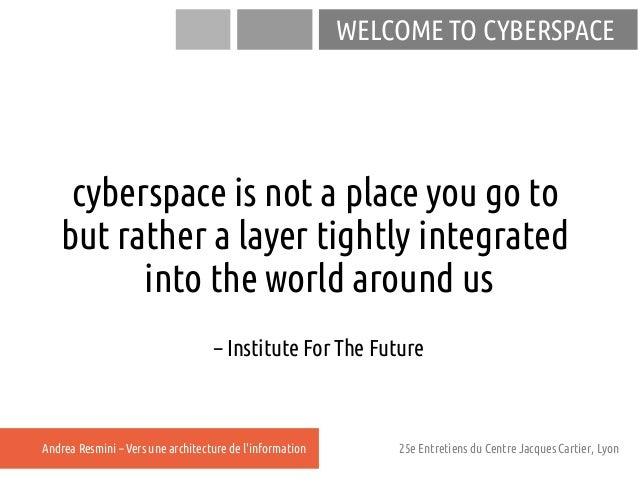 WELCOME TO CYBERSPACE    cyberspace is not a place you go to   but rather a layer tightly integrated         into the worl...