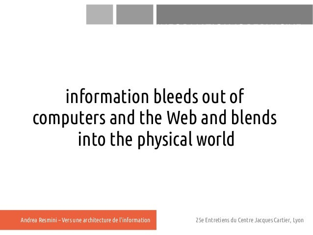 INFORMATION IS PERVASIVE       information bleeds out of    computers and the Web and blends         into the physical wor...