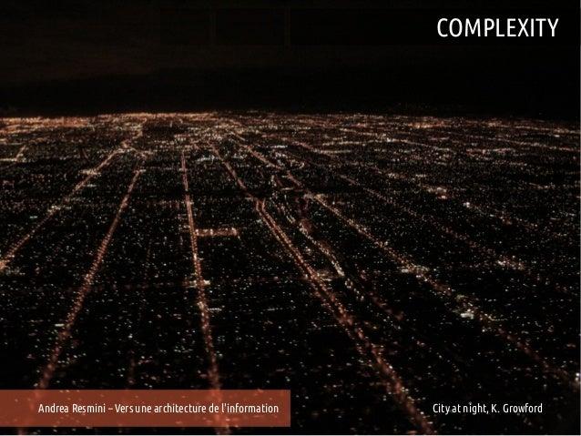 COMPLEXITYAndrea Resmini – Vers une architecture de linformation   25e Entretiens du Centre Jacques Cartier, Lyon         ...