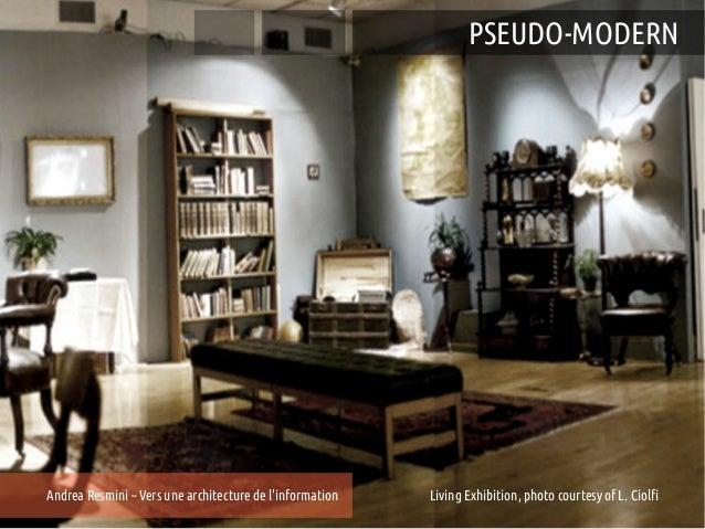 PSEUDO-MODERNAndrea Resmini – Vers une architecture de linformation   Living Entretiens du Centre Jacques Cartier, Lyon   ...
