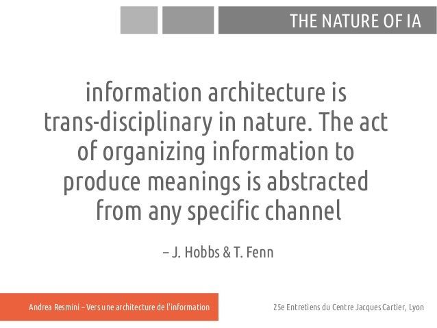 THE NATURE OF IA        information architecture is    trans-disciplinary in nature. The act       of organizing informati...