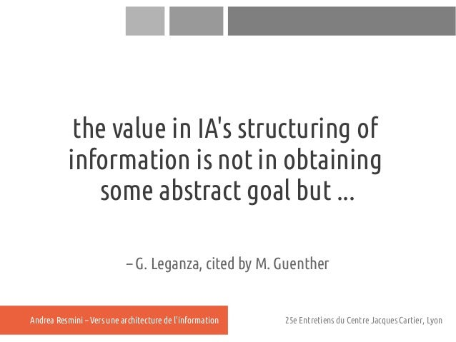 the value in IAs structuring of           information is not in obtaining              some abstract goal but ...         ...