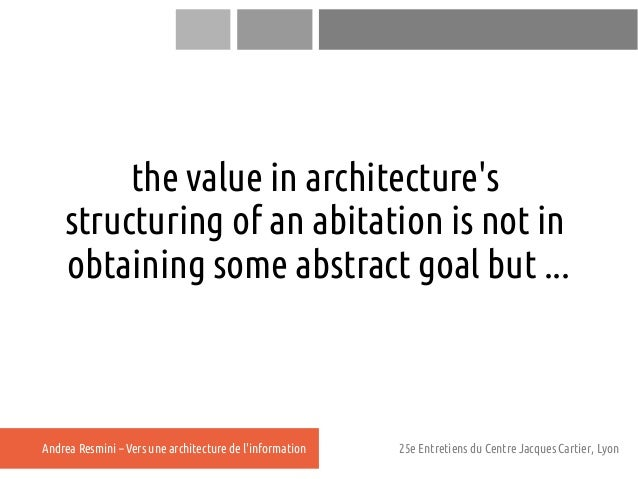the value in architectures    structuring of an abitation is not in    obtaining some abstract goal but ...Andrea Resmini ...