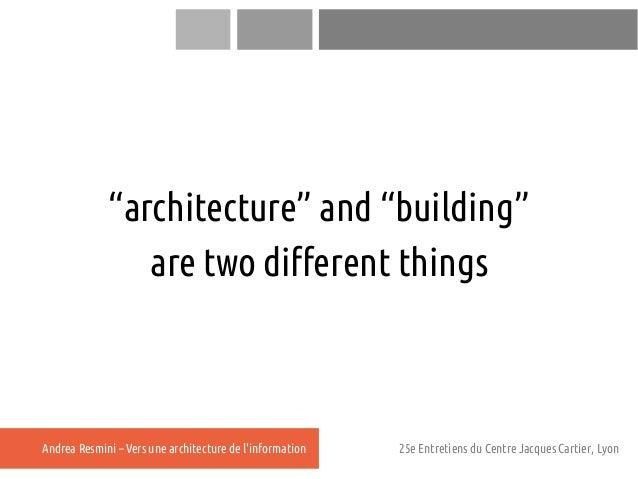"""architecture"" and ""building""                are two different thingsAndrea Resmini – Vers une architecture de linformatio..."