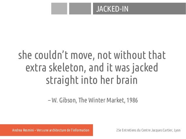 JACKED-IN    she couldn't move, not without that      extra skeleton, and it was jacked           straight into her brain ...