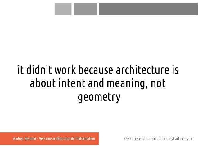 it didnt work because architecture is      about intent and meaning, not                 geometryAndrea Resmini – Vers une...