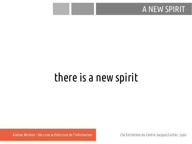 A NEW SPIRIT                            there is a new spiritAndrea Resmini – Vers une architecture de linformation   25e ...