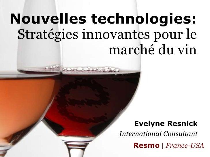 Nouvelles technologies:Stratégies innovantes pour le marché du vin<br />Evelyne Resnick<br />International Consultant<br /...