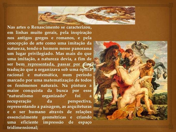 Nas artes o Renascimento se caracterizou, em linhas muito gerais, pela inspiração nos antigos gregos e romanos, e pela con...